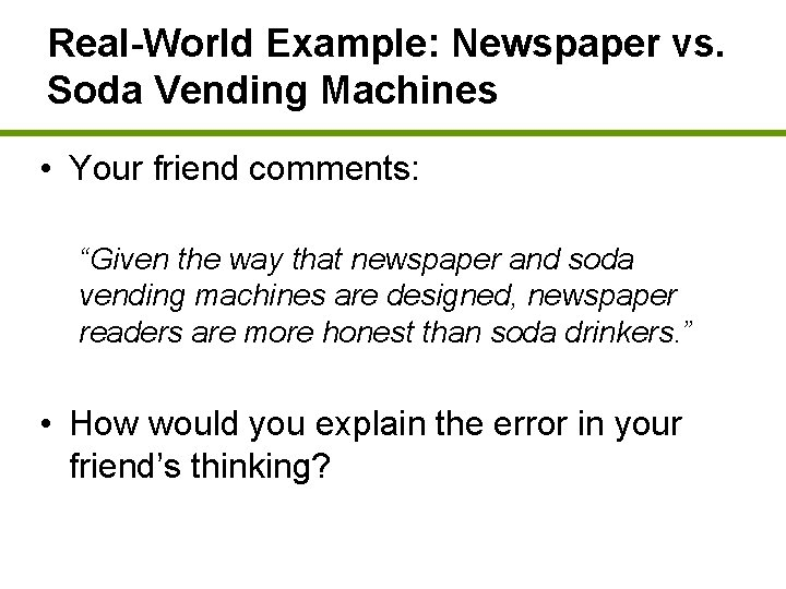 """Real-World Example: Newspaper vs. Soda Vending Machines • Your friend comments: """"Given the way"""