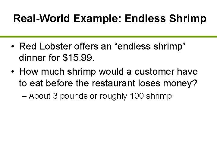 "Real-World Example: Endless Shrimp • Red Lobster offers an ""endless shrimp"" dinner for $15."
