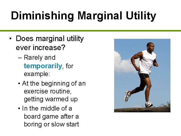 Diminishing Marginal Utility • Does marginal utility ever increase? – Rarely and temporarily, for