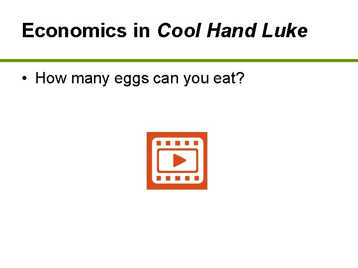Economics in Cool Hand Luke • How many eggs can you eat?