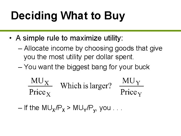 Deciding What to Buy • A simple rule to maximize utility: – Allocate income