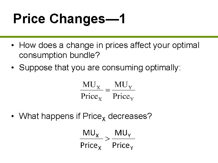 Price Changes— 1 • How does a change in prices affect your optimal consumption