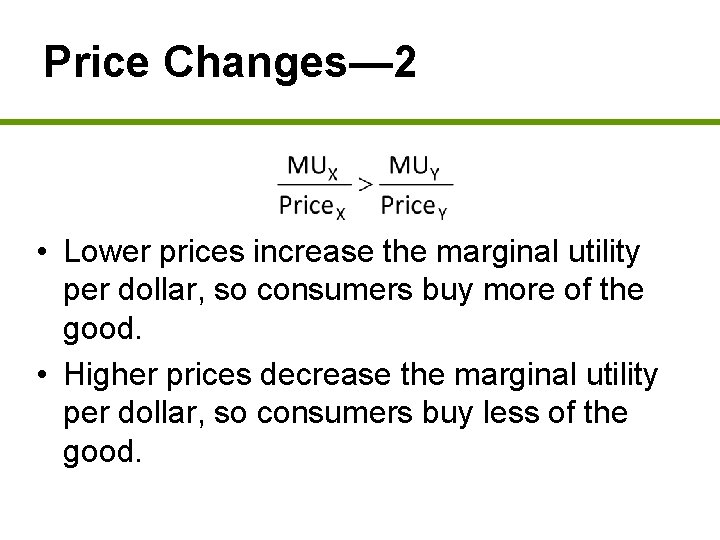 Price Changes— 2 • Lower prices increase the marginal utility per dollar, so consumers