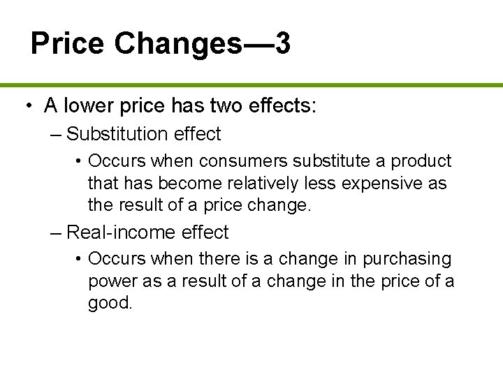Price Changes— 3 • A lower price has two effects: – Substitution effect •