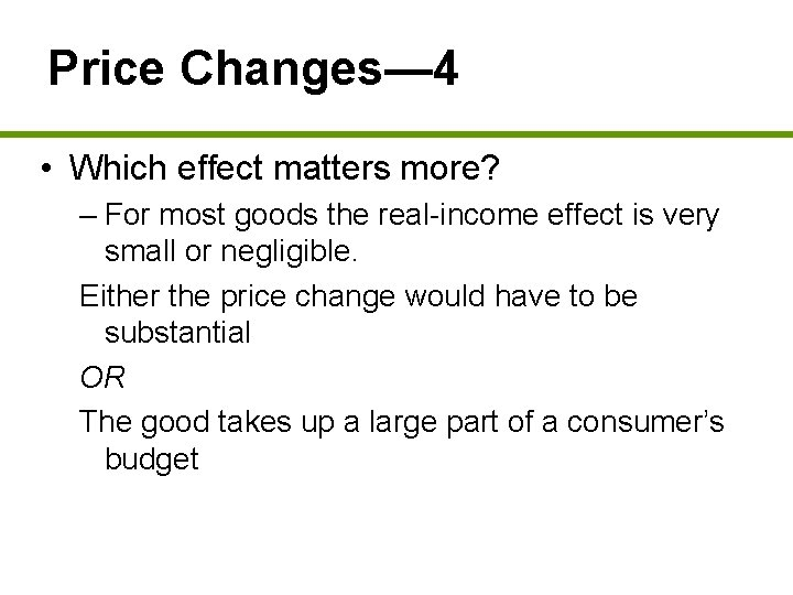 Price Changes— 4 • Which effect matters more? – For most goods the real-income
