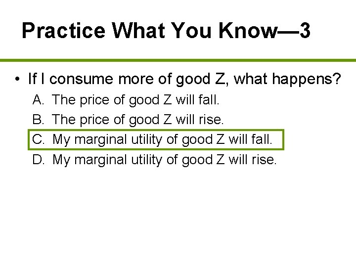 Practice What You Know— 3 • If I consume more of good Z, what