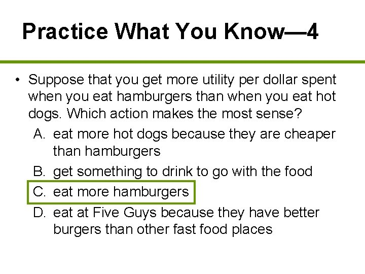Practice What You Know— 4 • Suppose that you get more utility per dollar