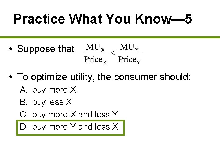 Practice What You Know— 5 • Suppose that • To optimize utility, the consumer
