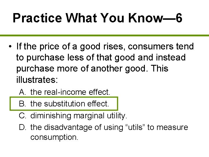 Practice What You Know— 6 • If the price of a good rises, consumers