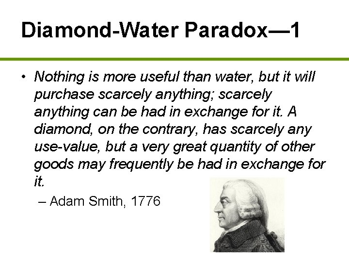 Diamond-Water Paradox— 1 • Nothing is more useful than water, but it will purchase