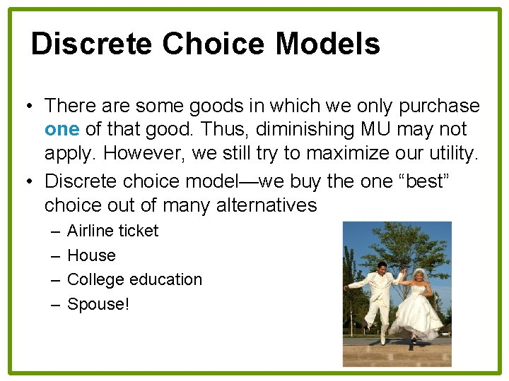 Discrete Choice Models • There are some goods in which we only purchase one