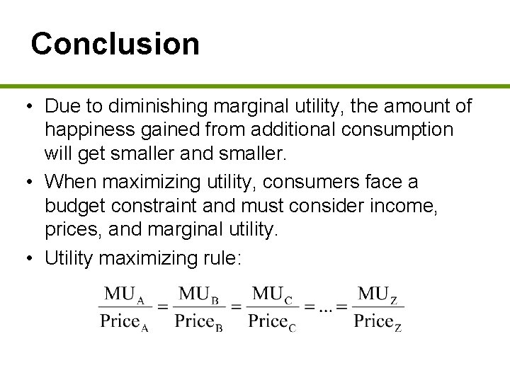 Conclusion • Due to diminishing marginal utility, the amount of happiness gained from additional