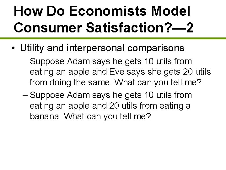 How Do Economists Model Consumer Satisfaction? — 2 • Utility and interpersonal comparisons –