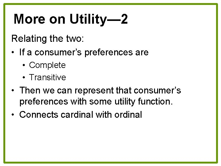 More on Utility— 2 Relating the two: • If a consumer's preferences are •