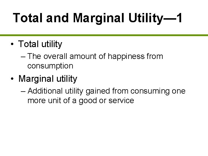 Total and Marginal Utility— 1 • Total utility – The overall amount of happiness