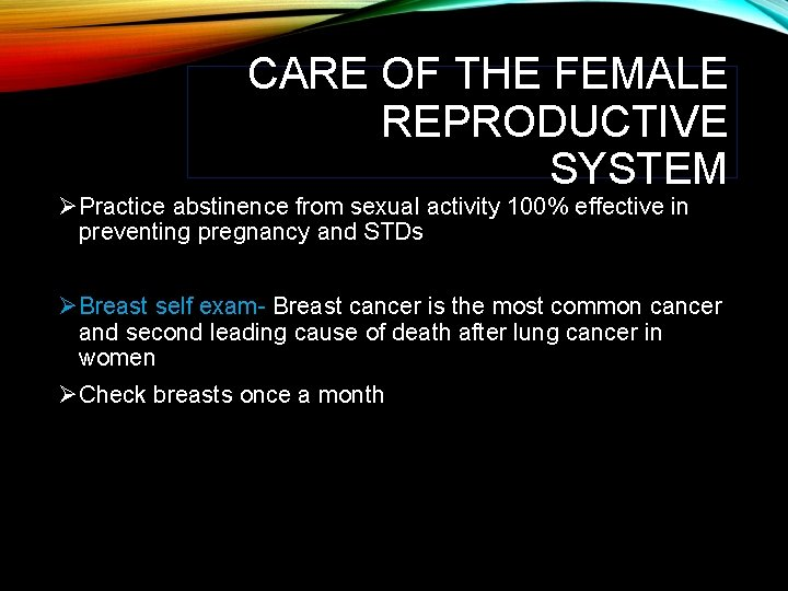 CARE OF THE FEMALE REPRODUCTIVE SYSTEM ØPractice abstinence from sexual activity 100% effective in