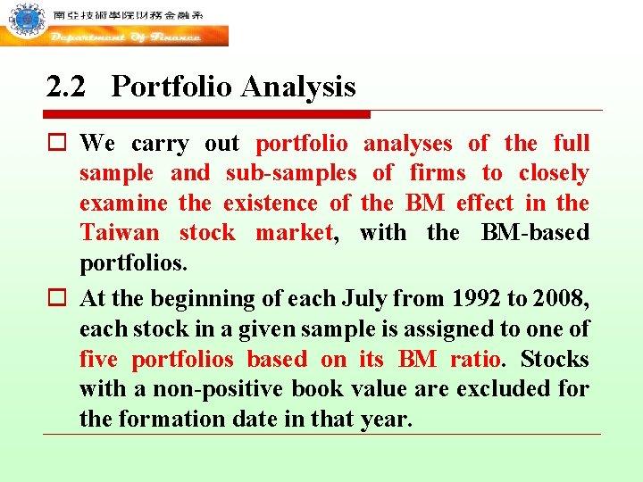 2. 2 Portfolio Analysis o We carry out portfolio analyses of the full sample