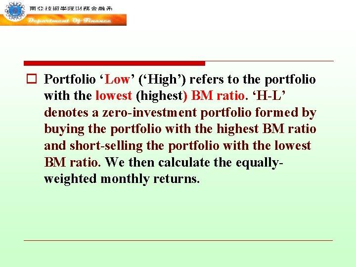 o Portfolio 'Low' ('High') refers to the portfolio with the lowest (highest) BM ratio.