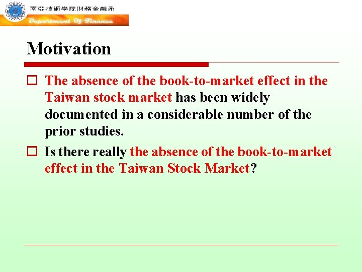 Motivation o The absence of the book-to-market effect in the Taiwan stock market has