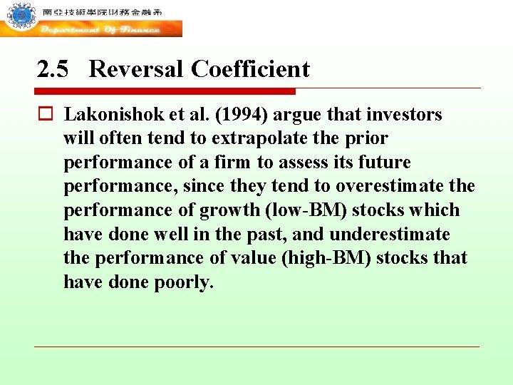 2. 5 Reversal Coefficient o Lakonishok et al. (1994) argue that investors will often