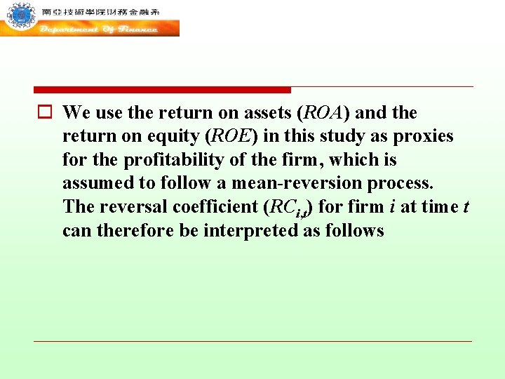 o We use the return on assets (ROA) and the return on equity (ROE)
