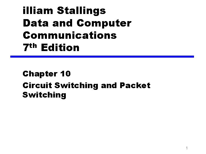 illiam Stallings Data and Computer Communications 7 th Edition Chapter 10 Circuit Switching and