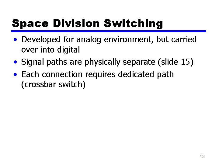 Space Division Switching • Developed for analog environment, but carried over into digital •