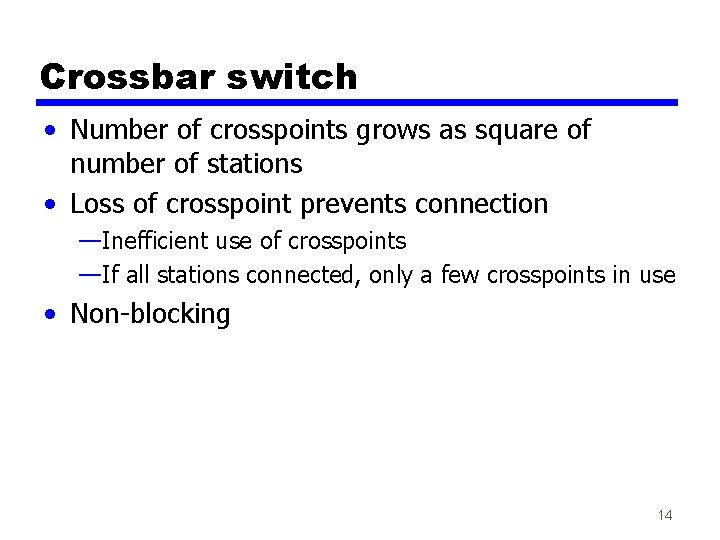 Crossbar switch • Number of crosspoints grows as square of number of stations •