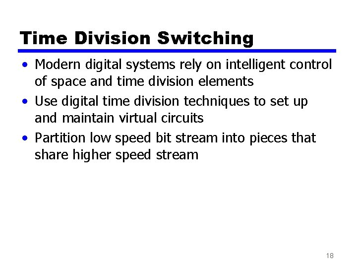 Time Division Switching • Modern digital systems rely on intelligent control of space and