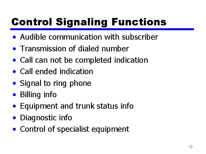Control Signaling Functions • • • Audible communication with subscriber Transmission of dialed number