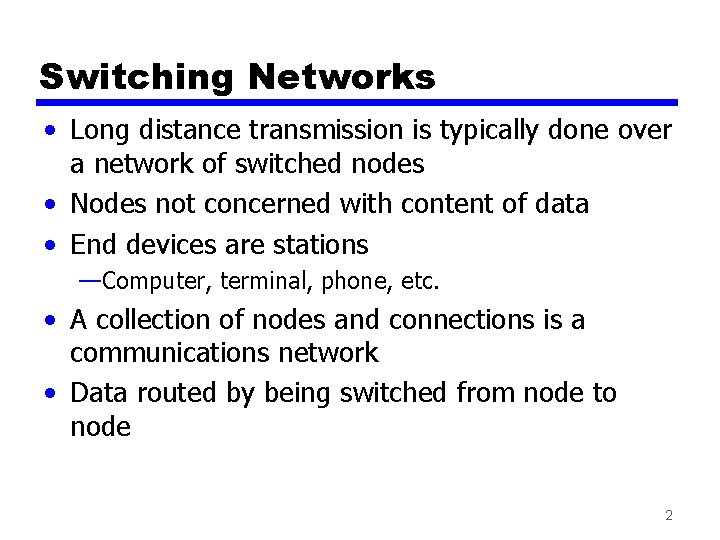 Switching Networks • Long distance transmission is typically done over a network of switched
