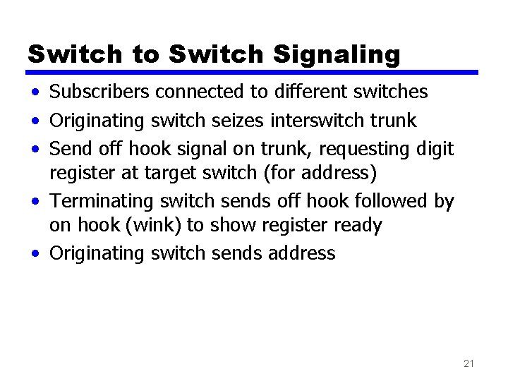 Switch to Switch Signaling • Subscribers connected to different switches • Originating switch seizes