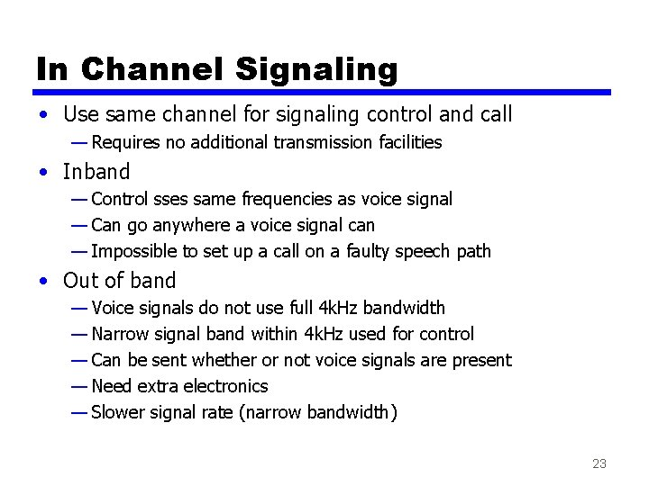 In Channel Signaling • Use same channel for signaling control and call — Requires