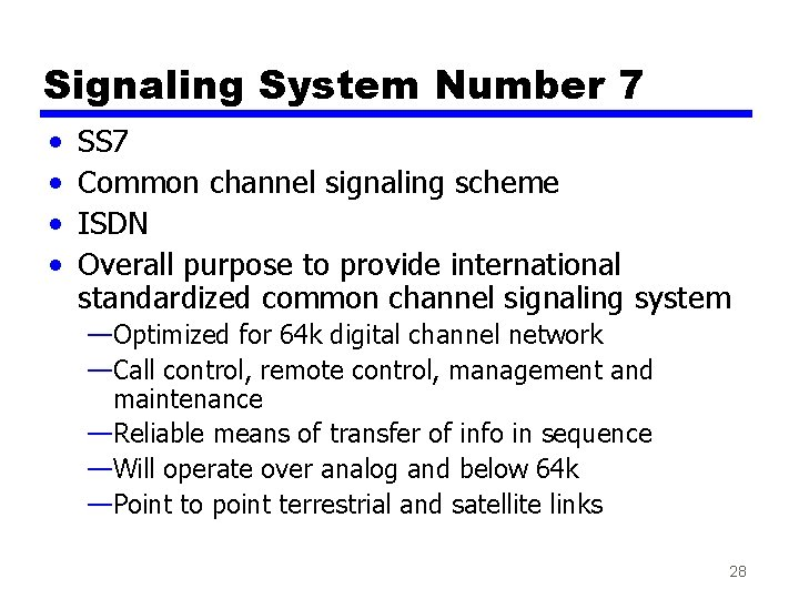 Signaling System Number 7 • • SS 7 Common channel signaling scheme ISDN Overall