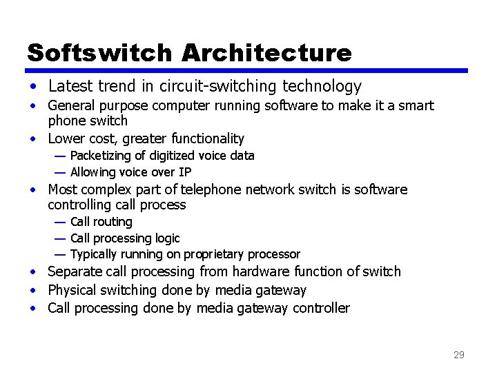 Softswitch Architecture • Latest trend in circuit-switching technology • General purpose computer running software