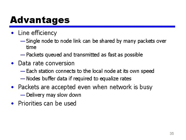 Advantages • Line efficiency — Single node to node link can be shared by