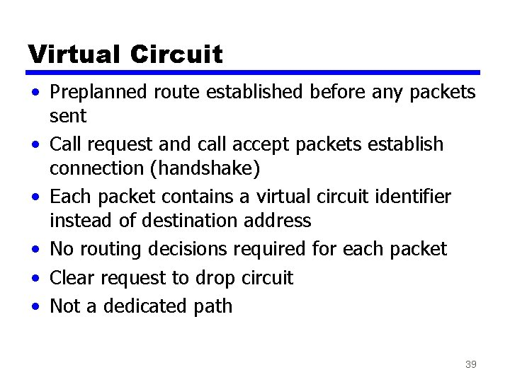 Virtual Circuit • Preplanned route established before any packets sent • Call request and