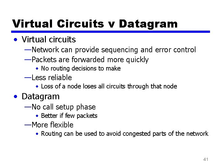 Virtual Circuits v Datagram • Virtual circuits —Network can provide sequencing and error control