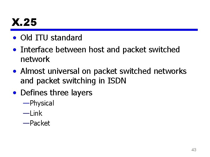 X. 25 • Old ITU standard • Interface between host and packet switched network