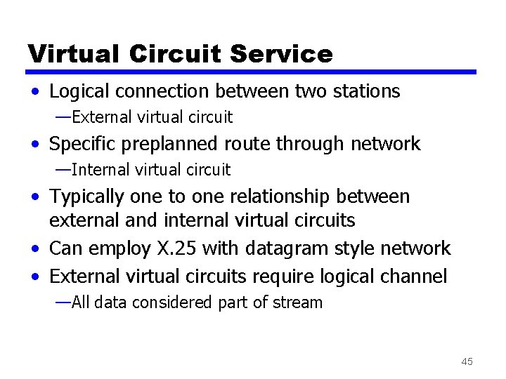 Virtual Circuit Service • Logical connection between two stations —External virtual circuit • Specific