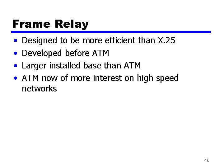 Frame Relay • • Designed to be more efficient than X. 25 Developed before