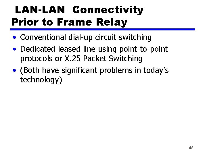 LAN-LAN Connectivity Prior to Frame Relay • Conventional dial-up circuit switching • Dedicated leased