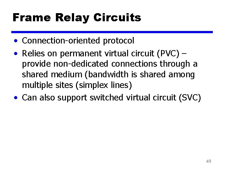 Frame Relay Circuits • Connection-oriented protocol • Relies on permanent virtual circuit (PVC) –