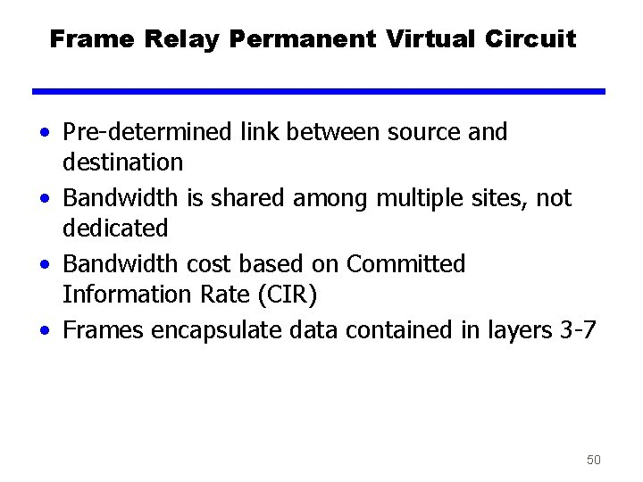 Frame Relay Permanent Virtual Circuit • Pre-determined link between source and destination • Bandwidth