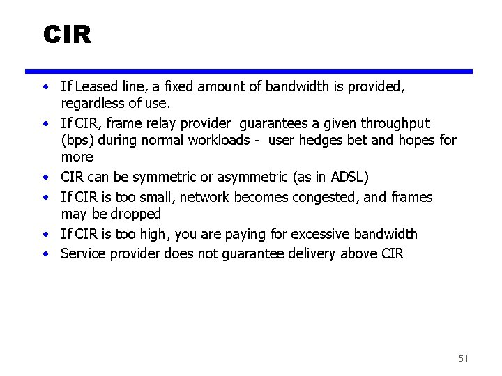 CIR • If Leased line, a fixed amount of bandwidth is provided, regardless of