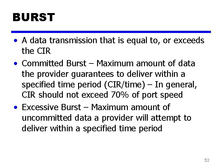 BURST • A data transmission that is equal to, or exceeds the CIR •