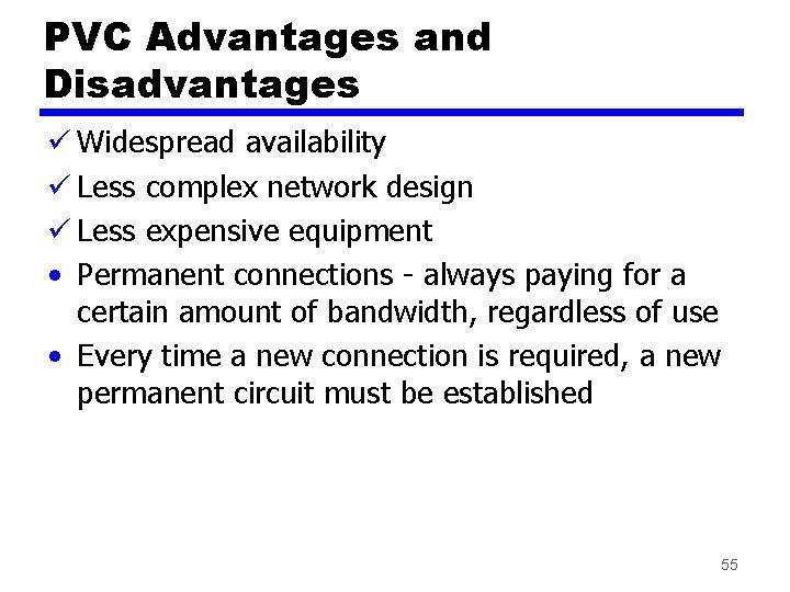 PVC Advantages and Disadvantages ü Widespread availability ü Less complex network design ü Less