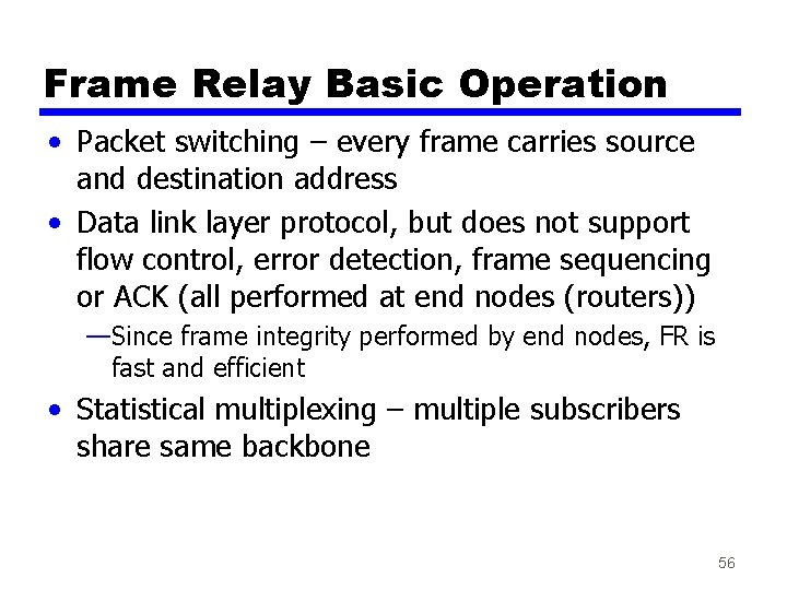 Frame Relay Basic Operation • Packet switching – every frame carries source and destination