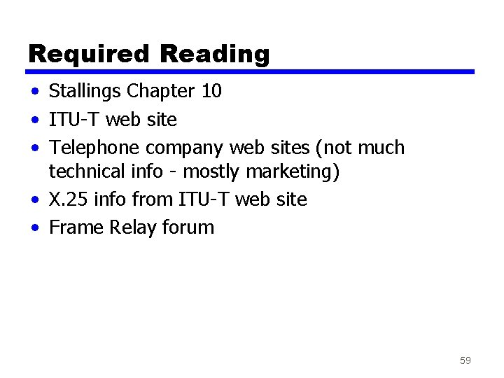 Required Reading • Stallings Chapter 10 • ITU-T web site • Telephone company web
