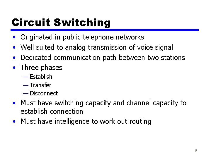 Circuit Switching • • Originated in public telephone networks Well suited to analog transmission